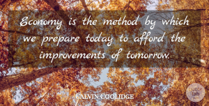 Calvin Coolidge Quote About Business, Today, Tomorrow: Economy Is The Method By...