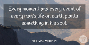 Thomas Merton Quote About Uplifting, Men, Soul: Every Moment And Every Event...
