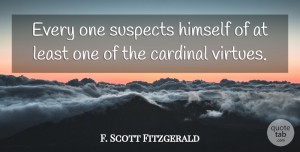 F. Scott Fitzgerald Quote About Literature, Virtue, Great Gatsby Important: Every One Suspects Himself Of...