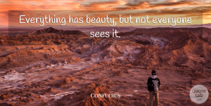 Inspirational Quotes, Confucius Quote About Inspirational, Motivational, Positive: Everything Has Beauty But Not...