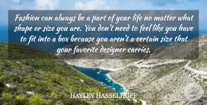 Hayley Hasselhoff Quote About Box, Certain, Designer, Fit, Life: Fashion Can Always Be A...