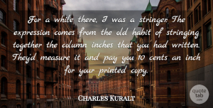 Charles Kuralt Quote About Expression, Old Habits, Together: For A While There I...