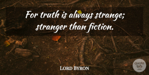 Truth Quotes, Lord Byron Quote About Funny, Truth, Fiction: For Truth Is Always Strange...