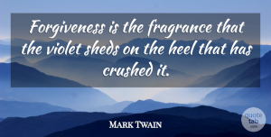 Inspirational Quotes, Mark Twain Quote About Inspirational, Life, Broken Heart: Forgiveness Is The Fragrance That...