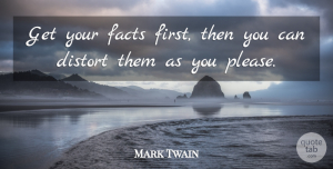 Inspirational Quotes, Mark Twain Quote About Inspirational, Funny, Sarcastic: Get Your Facts First Then...