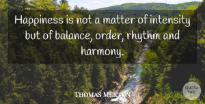 Thomas Merton Quote About Inspirational, Happiness, Order: Happiness Is Not A Matter...