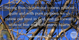 Trust Quotes, Abraham Lincoln Quote About Brave, Chosen, Fear, Forward, Manly: Having Thus Chosen Our Course...