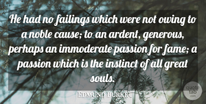 Edmund Burke Quote About Passion, Soul, Noble: He Had No Failings Which...