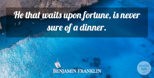 Inspirational Quotes, Benjamin Franklin Quote About Inspirational, Life, Destiny: He That Waits Upon Fortune...