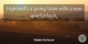 Terry Duncan Quote About Team: Highlands A Young Team With...