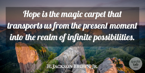 Hope Quotes, H. Jackson Brown, Jr. Quote About Carpet, Hope, Infinite, Present, Realm: Hope Is The Magic Carpet...