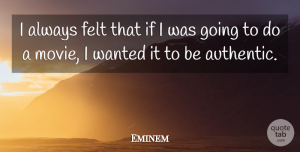 Eminem Quote About Movie, Actors, Wanted: I Always Felt That If...