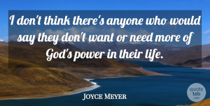 Joyce Meyer Quote About Anyone, God, Life, Power: I Dont Think Theres Anyone...