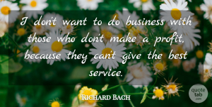 Richard Bach Quote About Inspirational, Business, Service Culture: I Dont Want To Do...