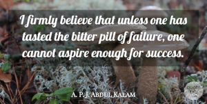 A. P. J. Abdul Kalam Quote About Aspire, Believe, Cannot, Failure, Firmly: I Firmly Believe That Unless...