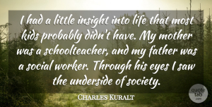 Charles Kuralt Quote About Mother, Father, Kids: I Had A Little Insight...