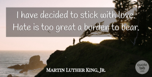 Inspirational Quotes, Martin Luther King, Jr. Quote About Love, Inspirational, Inspiring: I Have Decided To Stick...
