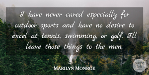 Marilyn Monroe Quote About Cared, Desire, Excel, Leave, Men: I Have Never Cared Especially...