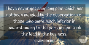Edmund Burke Quote About Understanding, Planning, Observation: I Have Never Yet Seen...
