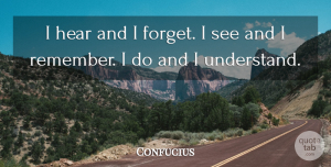 Inspirational Quotes, Confucius Quote About Inspirational, Motivational, Positive: I Hear And I Forget...