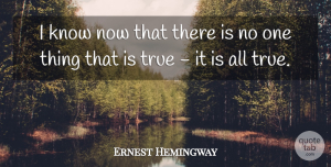 Truth Quotes, Ernest Hemingway Quote About Inspiring, Truth, Tolls: I Know Now That There...