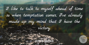 Mind Quotes, Joyce Meyer Quote About Ahead, Mind, Talk, Time: I Like To Talk To...