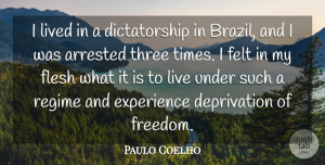 Paulo Coelho Quote About Three, Brazil, Flesh: I Lived In A Dictatorship...
