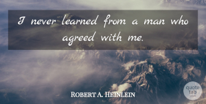 Robert A. Heinlein Quote About Wisdom, Men, Interesting: I Never Learned From A...