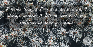 Marla Gibbs Quote About Mom, Children, My Children: I Never Thought I Was...