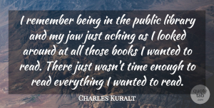 Charles Kuralt Quote About Book, Library, Literature: I Remember Being In The...