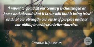 Lyndon B. Johnson Quote About Country, Home, America: I Report To You That...
