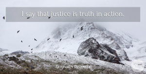 Truth Quotes, Benjamin Disraeli Quote About Truth, Justice, Political: I Say That Justice Is...