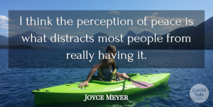 Joyce Meyer Quote About Thinking, People, Perception: I Think The Perception Of...