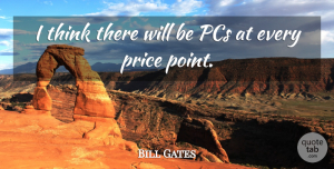 Thinking Quotes, Bill Gates Quote About Thinking: I Think There Will Be...