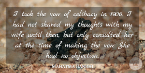 Celibacy Quotes, Mahatma Gandhi Quote About Celibacy, Shared, Time, Took, Until: I Took The Vow Of...