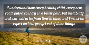Children Quotes, Bill Gates Quote About Country, Children, War: I Understand How Every Healthy...