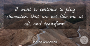 Janina Gavankar Quote About Characters: I Want To Continue To...