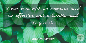 Audrey Hepburn Quote About Love, Passion, Giving: I Was Born With An...