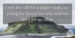 Erma Bombeck Quote About Tired, Literature, Paper: I Was Too Old For...