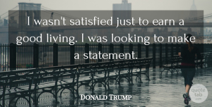 Entrepreneur Quotes, Donald Trump Quote About Motivation, Business, Entrepreneur: I Wasnt Satisfied Just To...