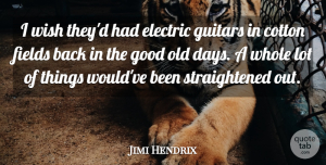 Jimi Hendrix Quote About Guitar, Wish, Cotton: I Wish Theyd Had Electric...