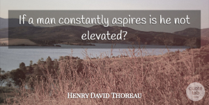 Motivational Quotes, Henry David Thoreau Quote About Motivational, Men, Desire: If A Man Constantly Aspires...