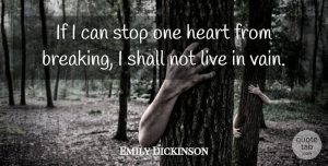 Emily Dickinson Quote About Love, Inspirational, Life: If I Can Stop One...