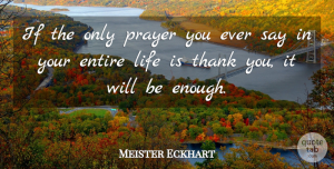 Meister Eckhart Quote About Inspirational, Life, Thank You: If The Only Prayer You...