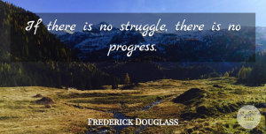 Frederick Douglass Quote About Inspirational, Change, Freedom: If There Is No Struggle...