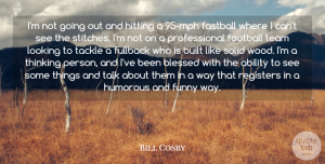 Football Quotes, Bill Cosby Quote About Thanksgiving, Football, Team: Im Not Going Out And...