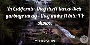 Woody Allen Quote About Funny, Sarcastic, Witty: In California They Dont Throw...