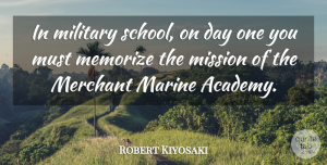 School Quotes, Robert Kiyosaki Quote About Military, School, Marine: In Military School On Day...