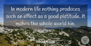 Life Quotes, Oscar Wilde Quote About Life, World, Modern: In Modern Life Nothing Produces...
