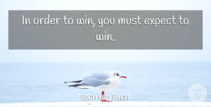 Richard Bach Quote About Winning, Order, Belief: In Order To Win You...